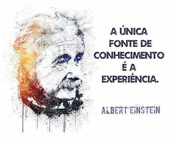 A única fonte de conhecimento é a experiência. (Albert Einstein)