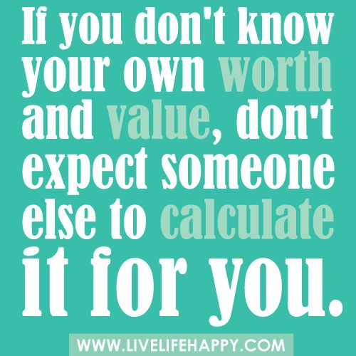 If you don't know your own worth and value, don't expect someone else to calculate it for you.      | Flickr - Photo Sharing!