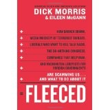 Fleeced: How Barack Obama, Media Mockery of Terrorist Threats, Liberals Who Want to Kill Talk Radio, the Do-Nothing Congress, Companies That Help Iran, and Washington Lobbyists for Foreign Governments Are Scamming Us ... and What to Do About It (Hardcover)By Dick Morris
