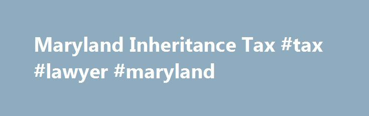Maryland Inheritance Tax #tax #lawyer #maryland http://malta.remmont.com/maryland-inheritance-tax-tax-lawyer-maryland/  # Maryland Inheritance Tax Maryland collects an inheritance tax when certain recipients inherit property from someone who lived in Maryland or owned property there. Close relatives and charities are exempt from the tax; other inheritors pay the tax at a 10% rate. Inheritance Tax Exemptions There are many exemptions to Maryland s inheritance tax. The inheritance tax does not…