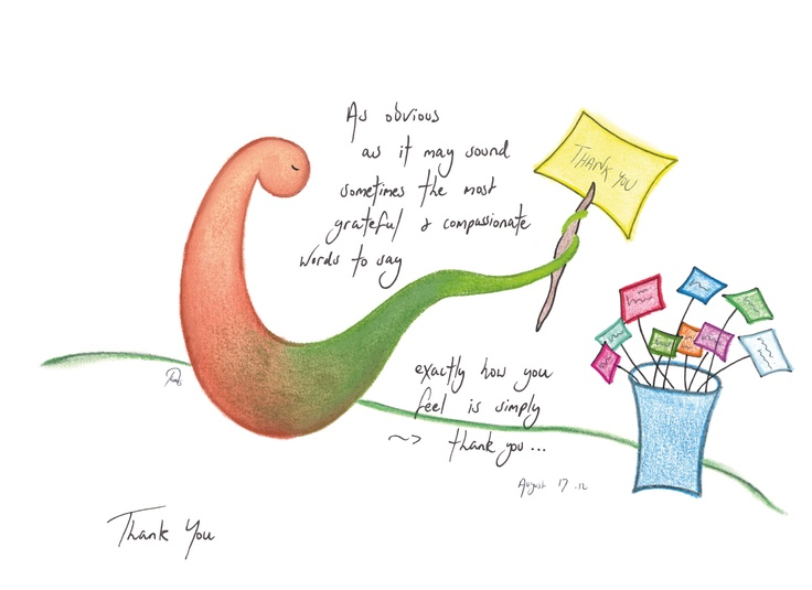 As obvious   as it may sound  sometimes the most  grateful & compassionate  words to say   exactly how you   feel is simply -  thank you...   © August 17 .12    'Thank You'    (available in gift card or wall prints)    https://www.facebook.com/groups/34854444879/