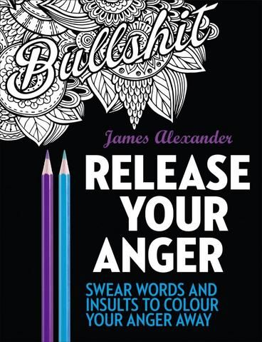 Release Your Anger Colouring Book By James Alexander Over Thirty Five Creative And Intricate