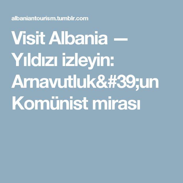 Visit Albania — Yıldızı izleyin: Arnavutluk'un Komünist mirası