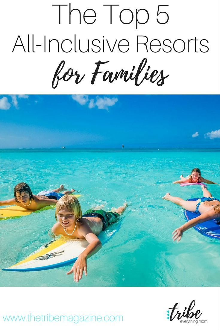 The best all-inclusive resorts for family vacations.