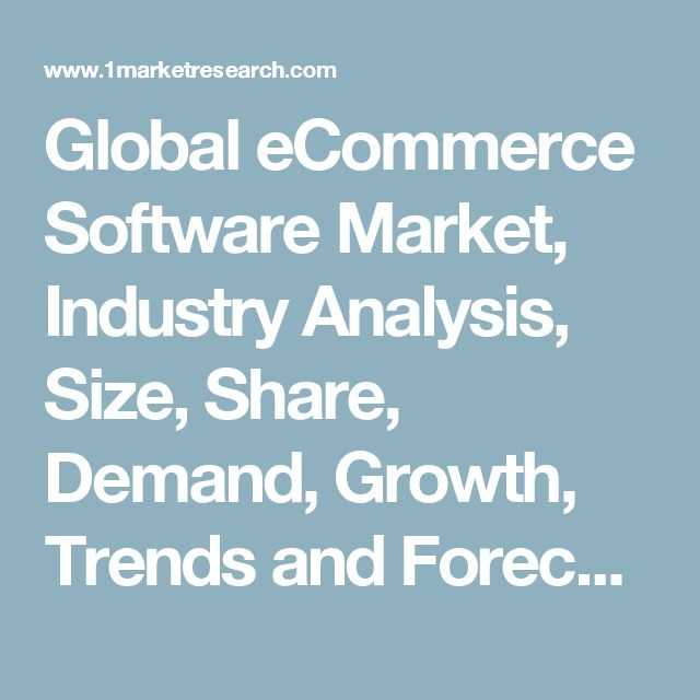 Global eCommerce Software Market, Industry Analysis, Size, Share, Demand, Growth, Trends and Forecast to 2022