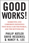 Good Works!: Marketing and Corporate Initiatives that Build a Better World...and the Bottom Line  Philip Kotler, David Hessekiel, Nancy Lee #causemarketing