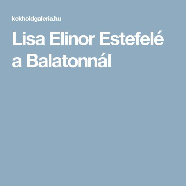 Lisa Elinor  Estefelé a Balatonnál