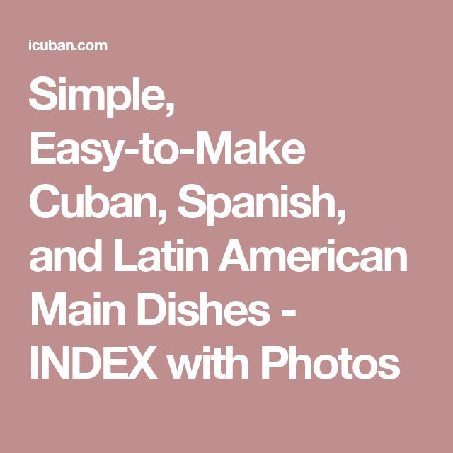 Simple, Easy-to-Make Cuban, Spanish, and Latin American Main Dishes - INDEX with Photos