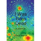 I Was Born Dead: A Memoir (Paperback)By David Rehak