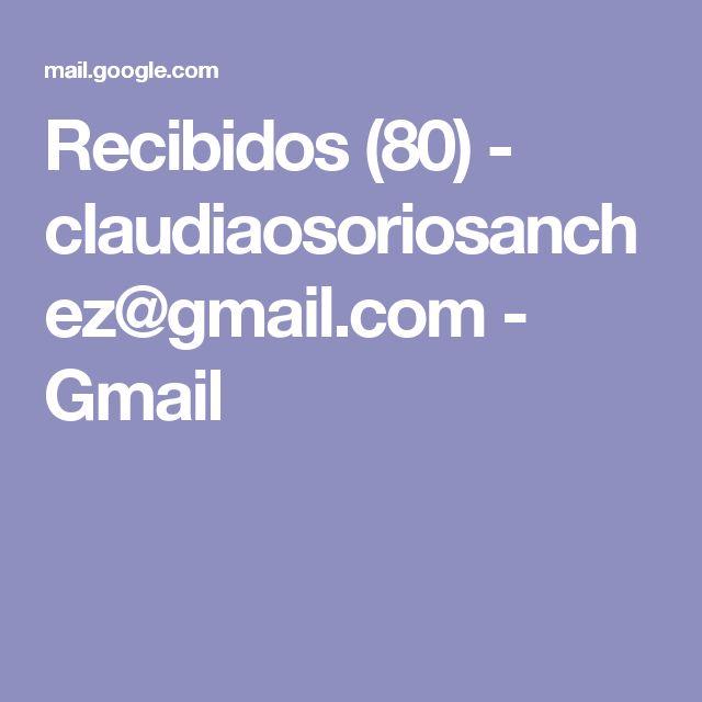 Recibidos (80) - claudiaosoriosanchez@gmail.com - Gmail
