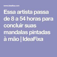 Essa artista passa de 8 a 54 horas para concluir suas mandalas pintadas à mão | IdeaFixa