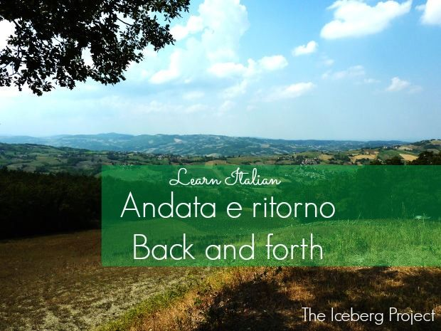 Learn Italian: Andata e ritorno. - Back and forth.