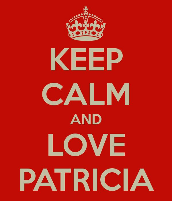 Keep calm and love Patricia ♥