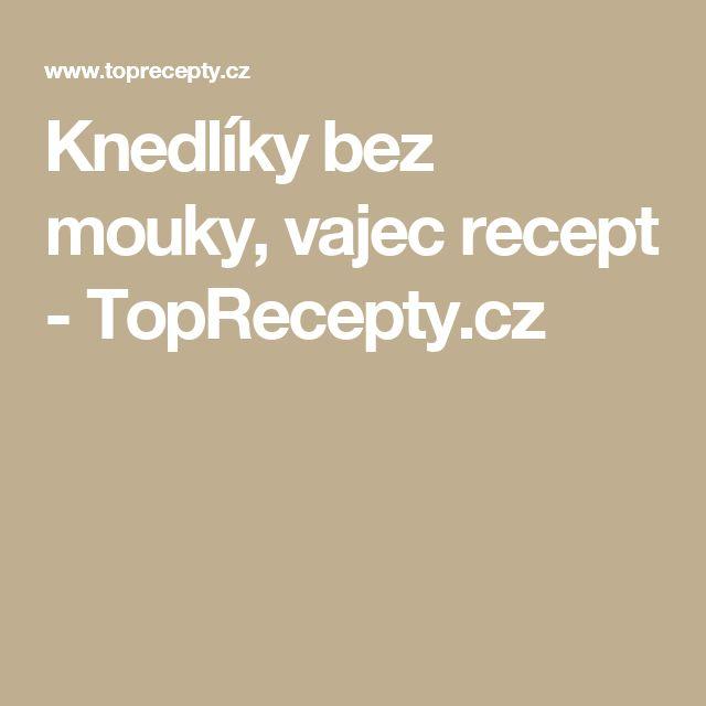 Knedlíky bez mouky, vajec recept - TopRecepty.cz