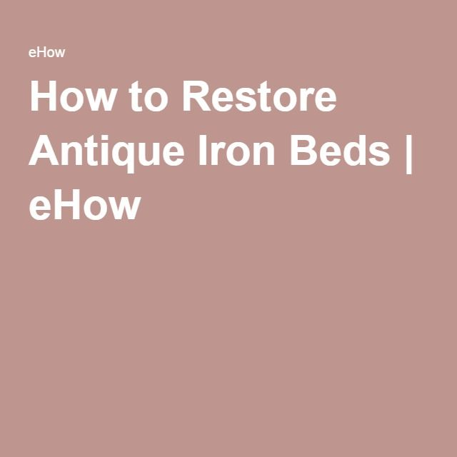 How to Restore Antique Iron Beds   eHow