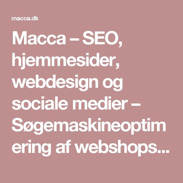 Macca – SEO, hjemmesider, webdesign og sociale medier – Søgemaskineoptimering af webshops og hjemmesider. Vi designer din nye hjemmeside i WordPress