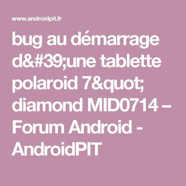 """bug au démarrage d'une tablette polaroid 7"""" diamond MID0714 – Forum Android - AndroidPIT"""