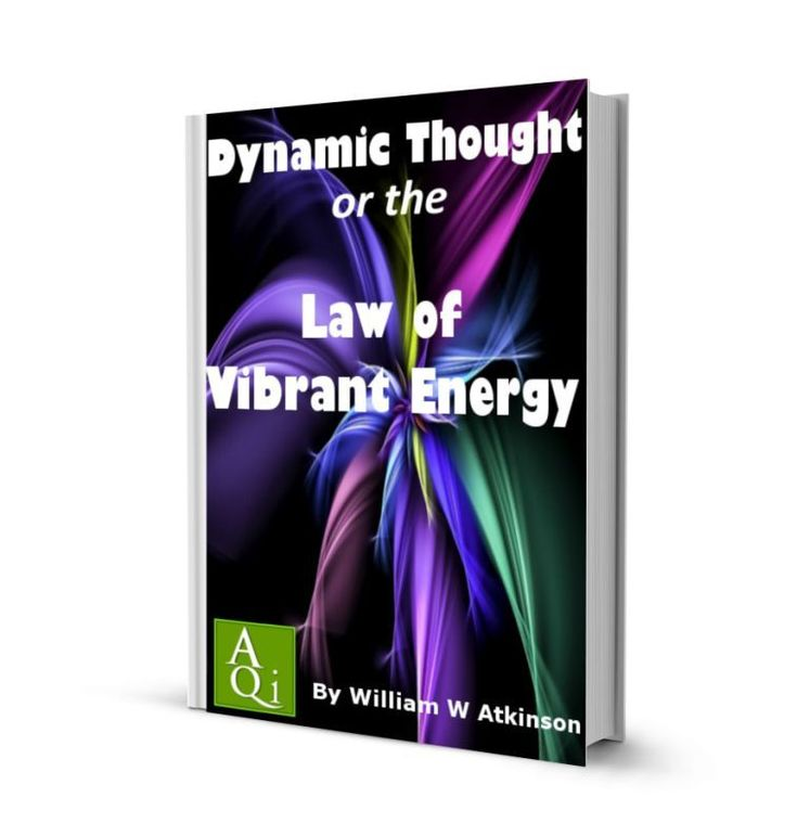 Dynamic Thought or The Law of Vibrant Energy, by William W Atkinson: eBook