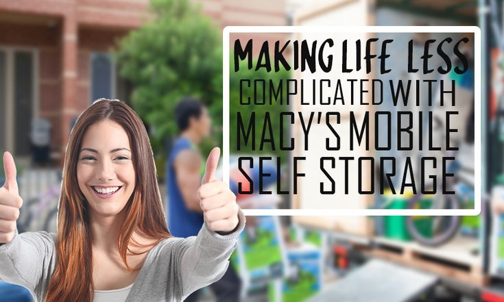 Macy's mobile self storage is more than just a storage facility. We can be someone that will be with you during every stage of your life.