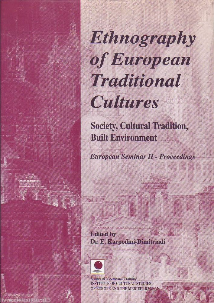 #anthropology #ethnology : Ethnography Of European Traditional Cultures. Society, Cultural Tradition, Built Environment. European Seminar II - Proceedings.    Centre Of Vocational Training. Institute Of Cultural Studies Of Europe And The Mediterranean.          Dr. E. Karpodini-Dimitriadi/Centre of Vocational Training. Institute of Cultural Studies of Europe and the mediterranean, 1996. 374 pp. br.          Contributions en français et en anglais (non traduites).