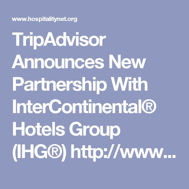 TripAdvisor Announces New Partnership With InterContinental® Hotels Group (IHG®) http://www.hospitalitynet.org/news/4082476.html via @hospitalitynet #IHG #Hotels