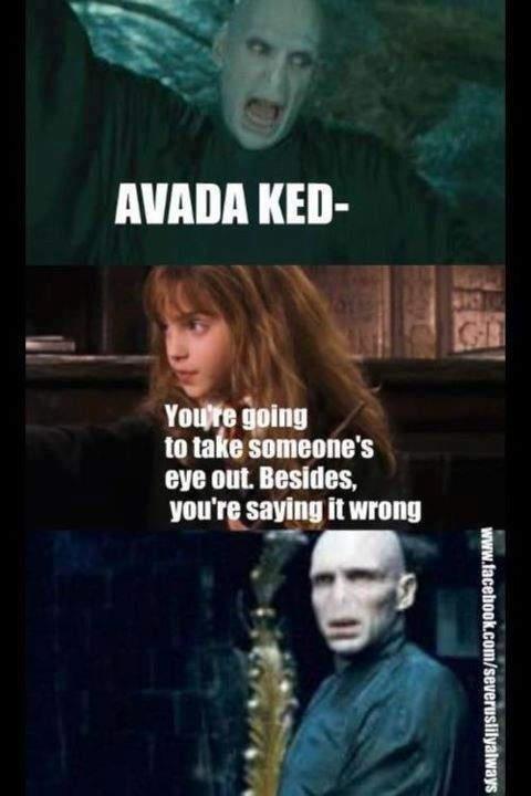 Jeez, Voldemort... Get it right!