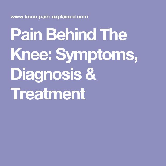 Pain Behind The Knee: Symptoms, Diagnosis & Treatment