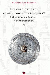 N-Katherine Hayles - Lire et penser en milieux numériques - Attention, récits, technogenèse. - Agrandir l'image