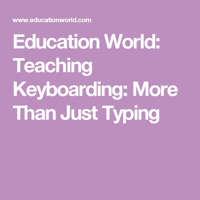 Education World: Teaching Keyboarding: More Than Just Typing