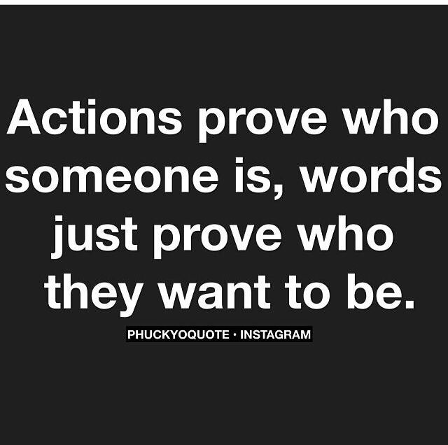 Actions always speak louder!