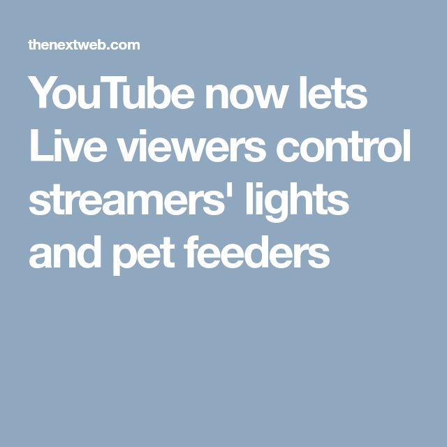 YouTube now lets Live viewers control streamers' lights and pet feeders