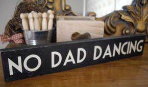 NO DAD DANCING SIGN - Perfect for the wedding decoration!!
