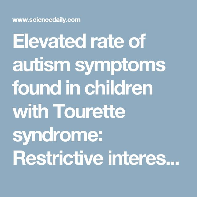 Elevated rate of autism symptoms found in children with Tourette syndrome: Restrictive interests, repetitive behaviors common in both disorders, study show -- ScienceDaily