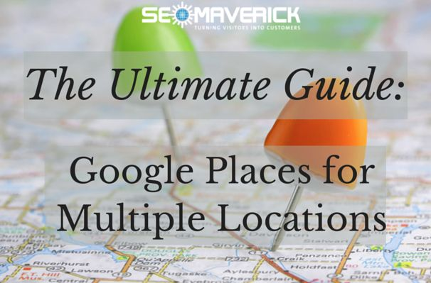 The Ultimate Guide to Google Places for Multiple Locations by SEO Maverick #localSEO