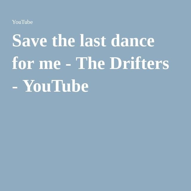 Save the last dance for me - The Drifters - YouTube