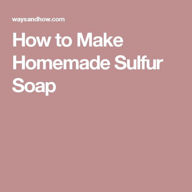 How to Make Homemade Sulfur Soap