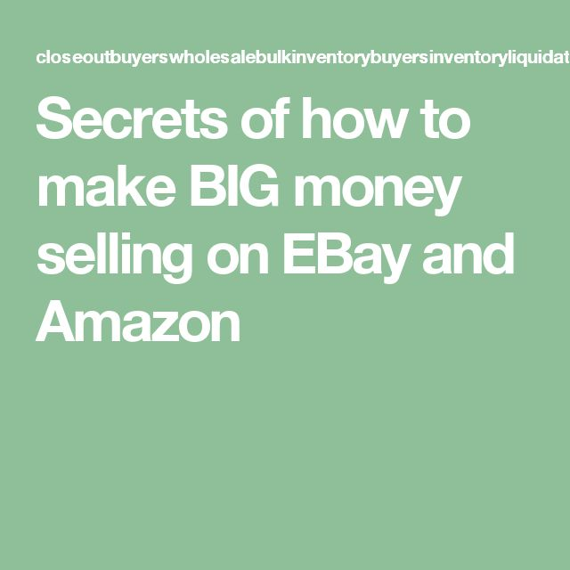 Secrets of how to make BIG money selling on EBay and Amazon