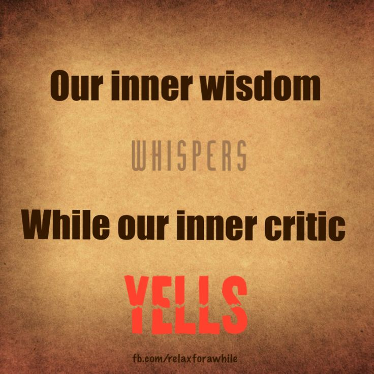 Our inner wisdom whispers while our inner critic yells.