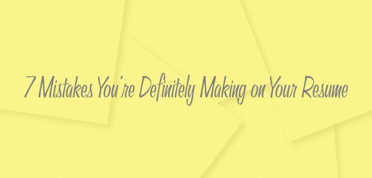 7 Resume Mistakes Youu0027re Definitely Making on Your Resumeu2014 Argyle - resume mistakes