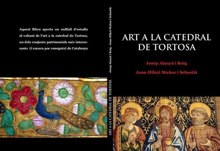 Art a la catedral de Tortosa / Josep Alanyà i Roig, Joan-Hilari Muñoz i Sebastià [eds.] [Tortosa] : Catedral de Tortosa, DL 2015 http://cataleg.ub.edu/record=b2203443~S1*cat