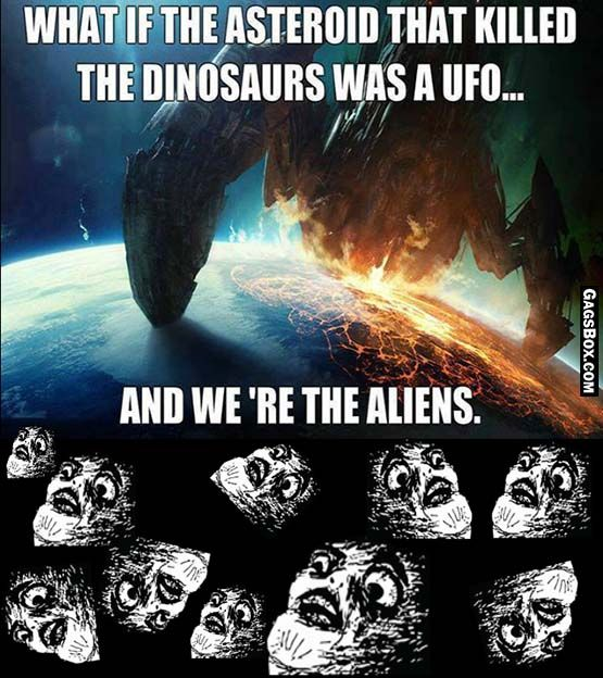 Well, then there would have been alien dinosaur hunters and humans are awesome...