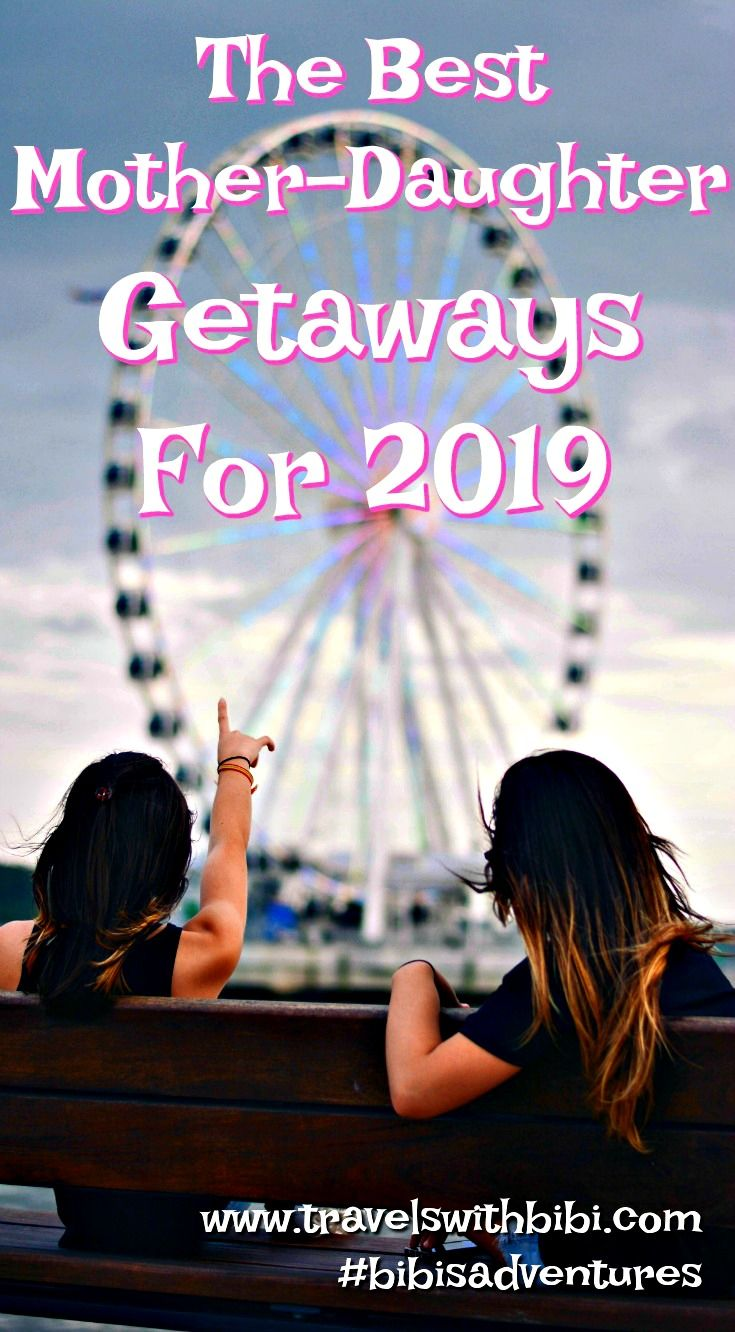 Best U S A Mother Daughter Getaways To Take In 2019 Mother