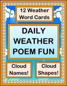 Fill in a creative and informative WEATHER POEM, every day! Learn actual CLOUD NAMES, and use descriptive language for CLOUD SHAPES.  Includes 12 WEATHER WORD CARDS. Use the full-page CLOUD TYPES POSTER to have fun with cloud names and shapes. Then fill in the DAILY WEATHER POEMS with kid-created language! (15 pages) From Joyful Noises Express TpT! $