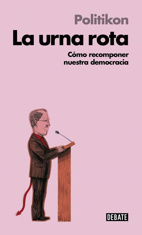 """La urna rota. La crisis política e institucional del modelo español"" by Politikon."