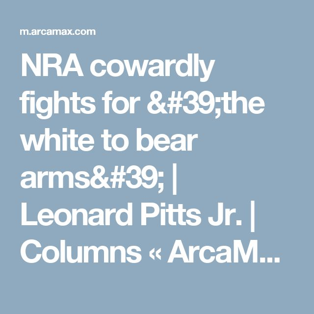 NRA cowardly fights for 'the white to bear arms' | Leonard Pitts Jr. | Columns « ArcaMax Publishing