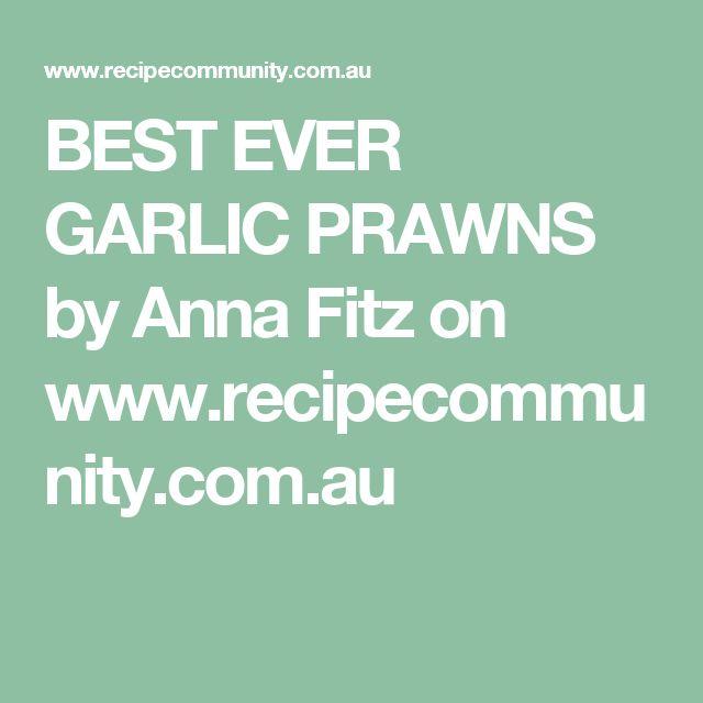 BEST EVER GARLIC PRAWNS by Anna Fitz on www.recipecommunity.com.au