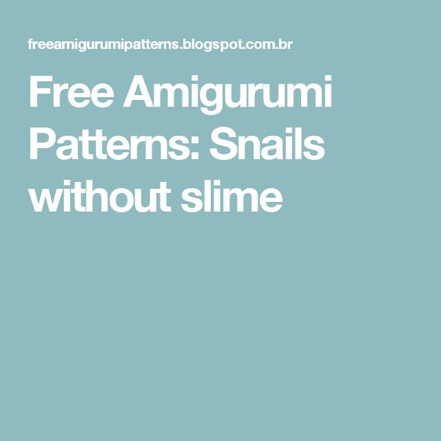 Free Amigurumi Patterns: Snails without slime
