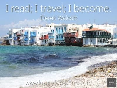 I read; I travel; I become. - Derek Walcott