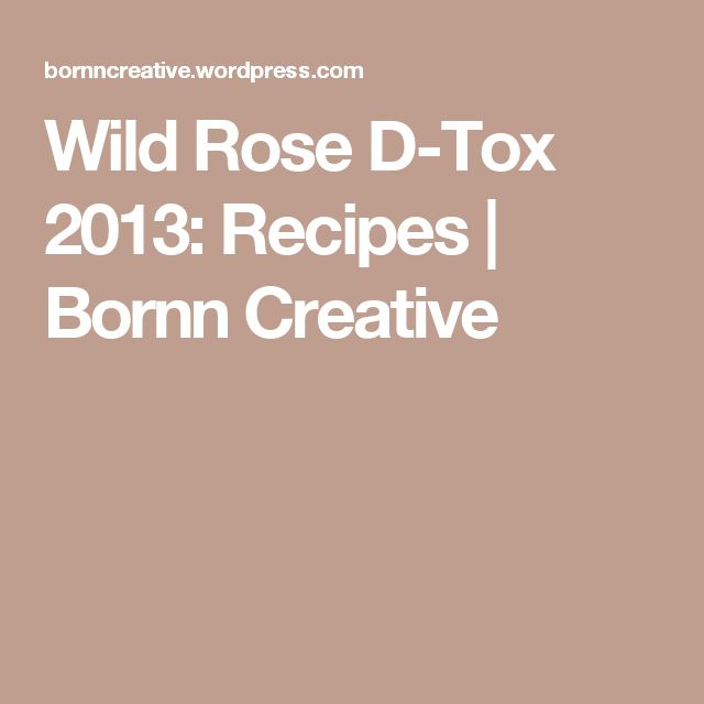 Wild Rose D-Tox 2013: Recipes | Bornn Creative