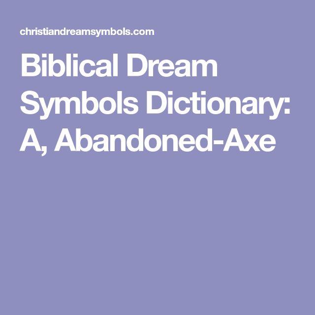 Biblical Dream Symbols Dictionary: A, Abandoned-Axe